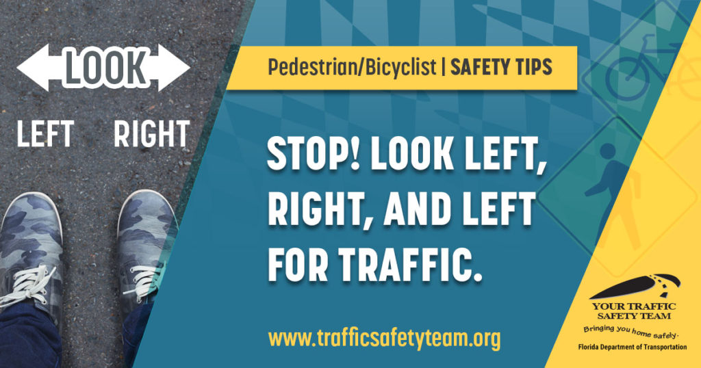 Pedestrian/Bicyclist Safety Tip Stop! Look left, right, and left for traffic.