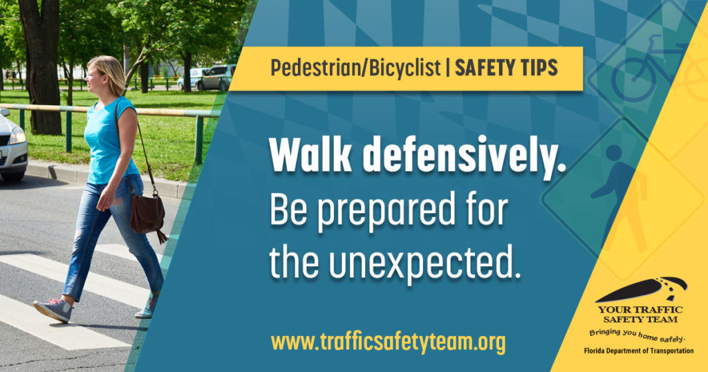 Pedestrian/Bicyclist Safety Tip Walk defensively. Be prepared for the unexpected.